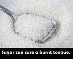 Sugar can cure a burnt tongue