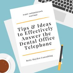 10 Tips and Ideas on how to effectively answer the dental practice telephone from Betty Hayden Consulting Dentist Office  Dental Help Telephone Scripts