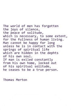 Solitude and Deep silence has become my air, my breath, my way of Be-ing, my way of life. Thomas Merton Prayer, Thomas Merton Quotes, Spiritual Life, Spiritual Quotes, Solitude Quotes, Contemplative Prayer, Inspirational Speeches, Les Religions, Life Inspiration