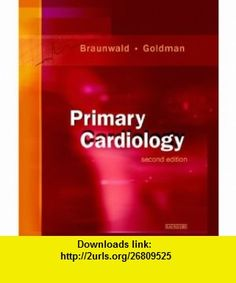 Primary Cardiology (9780721694443) Eugene Braunwald, Lee Goldman, Christopher Menz , ISBN-10: 0721694446  , ISBN-13: 978-0721694443 ,  , tutorials , pdf , ebook , torrent , downloads , rapidshare , filesonic , hotfile , megaupload , fileserve