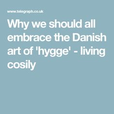 Why we should all embrace the Danish art of 'hygge' - living cosily