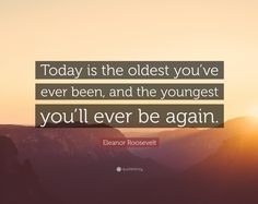 Today is the oldest you've ever been and the youngest you'll ever be again. #typewriter #motivation #oldest #youngest #quote #quoteoftheday #eleanorroosevelt