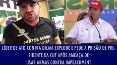 Líder de ato contra Dilma explode e pede a prisão de presidente da CUT a...
