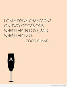 Drink champagne quote Coco Chanel