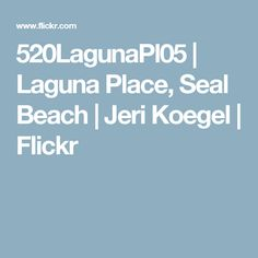 520LagunaPl05 | Laguna Place, Seal Beach | Jeri Koegel | Flickr