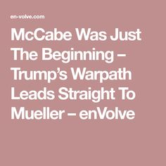 McCabe Was Just The Beginning – Trump's Warpath Leads Straight To Mueller – enVolve