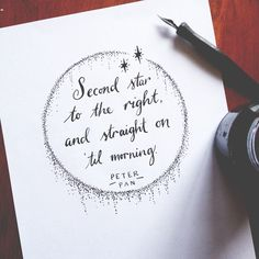 Second star to the right, and straight on 'til morning. Peter Pan by J.Barrie I think this request was anonymous, I can't see a name. But thanks for the request anyways! Dip pen lettering an Frases Peter Pan, Peter Pan Quotes, Peter Pan Tattoos, Disney Tattoos Peter Pan, Citations Disney, Disney Peter Pan, Jm Barrie, Never Grow Up, Disney Quotes