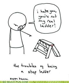 "True story: I shouted ""You're not my real stool!"" at the stepstool in my kitchen and my mom told me to shut up."