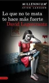 Lo que no te mata te hace más fuerte / David Lagercrantz ; traducción de Martin Lexell y Juan José Ortega Román.. -- 1ª ed.. -- Barcelona : Destino, 2015.
