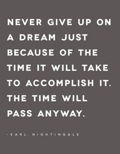 This hit home several months ago for me.  Just because something's going to take a long time doesn't mean you shouldn't bother with it.  Start now, time will pass anyway. And who cares if it fails.  Move on and try something else.