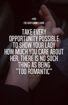 There is no such thing as being too romantic. Both men and women need to be more romantic towards each other especially after the dating phase of a relationship. Being romantic keeps each other in love and shows you care. Gentleman Stil, Gentleman Rules, True Gentleman, Great Quotes, Quotes To Live By, Me Quotes, Inspirational Quotes, Qoutes, Couple Quotes