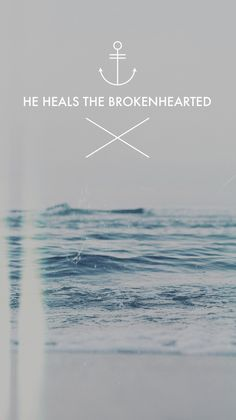 He heals the brokenhearted.