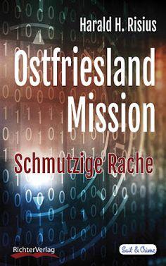 'Ostfriesland Mission: Schmutzige Rache' -  Harald H. Risius - Thriller - Es geschehen seltsame Verbrechen in Ostfriesland und niemand hat eine Erklärung dafür.