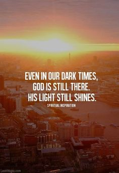 Even in our dark times, God is still there quotes god faith