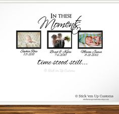 I want this for our hallway!   In These Moments Time Stood Still. Wall Decal by StickemUpCustoms, $26.95