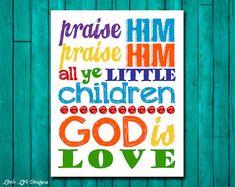 Praise Him Praise Him all ye little Children. Childrens Decor. Christian Decor. Christian Wall Art. Christian Nursery. God is Love. Church.