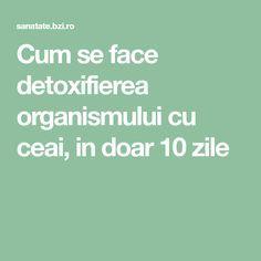 Cum se face detoxifierea organismului cu ceai, in doar 10 zile Medicine, Math Equations, Healthy, Medical, Medical Technology
