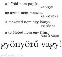 ...Gyönyörű vagy! Sad Quotes, Love Quotes, Motivational Quotes, Inspirational Quotes, Sad Stories, Love Your Life, In My Feelings, Be Yourself Quotes, Favorite Quotes
