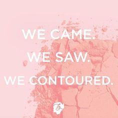 We came. We saw. We contoured.