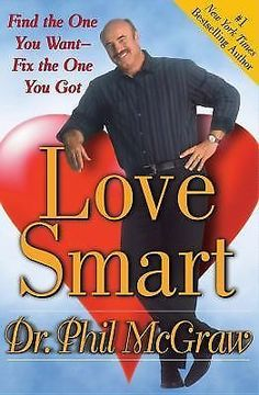 Love Smart : Find the One You Want--Fix the One You Got by Phil McGraw Hardcover