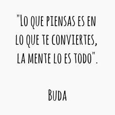 """""""Lo que piensas es en lo que te conviertes, la mente lo es todo"""". #Buda #frases"""