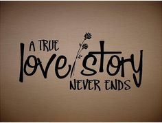 QUOTE-A True Love Story Never Ends-Special buy any 2 quotes and get a 3rd qiuote free of equal or lesser value. $9.99, via Etsy.
