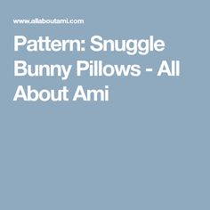Pattern: Snuggle Bunny Pillows - All About Ami