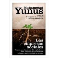 Las empresas sociales : una nueva dimensión del capitalismo para atender las necesidades más acuciantes de la humanidad / Muhammad Yunus ; con Karl Weber. Ver en el catálogo: http://cisne.sim.ucm.es/record=b2686604~S6*spi