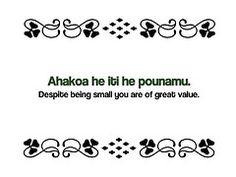 Maori Proverbs: Ahakoa he iti he pounamu. Despite being small you are of great value.