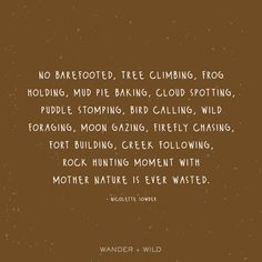 Play Quotes, Build A Fort, Rock Hunting, Nature Quotes, Mud Pie, Mother Nature, Curriculum, Climbing, Cloud