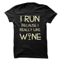 I Run Because I Really Like Wine T Shirt