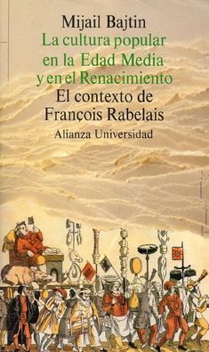 Mijail Bajtin: Introducción a la cultura popular en la Edad Media y el Renacimiento.