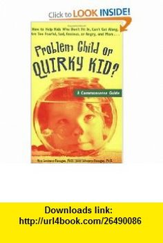 Problem Child or Quirky Kid? A Commonsense Guide for Parents (9781575421216) Rita Sommers-Flanagan, John Sommers-Flanagan , ISBN-10: 1575421216  , ISBN-13: 978-1575421216 ,  , tutorials , pdf , ebook , torrent , downloads , rapidshare , filesonic , hotfile , megaupload , fileserve
