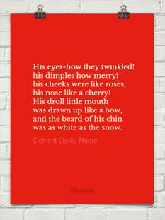 His eyes-how they twinkled! his dimples how merry! his cheeks were like roses, his nose like a cherry! http://behappy.me/his-eyes-how-they-twinkled-his-dimples-how-merry-his-cheeks-were-like-roses-his-nose-like-a-cherry-h-392995 #Christmas #poem