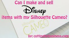 Can I make and sell #Disney items with my Silhouette Portrait, Cameo, or Cricut? by cuttingforbusiness.com. #silhouettecameo