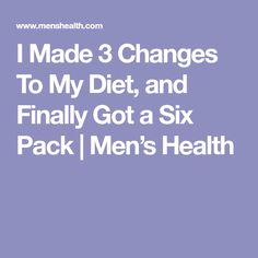 I Made 3 Changes To My Diet, and Finally Got a Six Pack | Men's Health