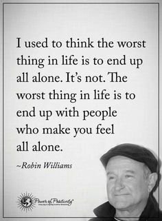 When you feel alone around people. It means those people do not care about you at all and only care about themselves.