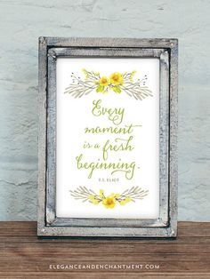 Every moment is a fresh beginning // A Free Spring Printable from Elegance and Enchantment // A new inspirational printable every week!