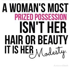 A woman's most prized possession isn't her hair or beauty it is her modesty. * * * #happy #tuesday #morning #motivation #wisdom #live #love #life #happiness #smile #friends #funny #modesty #inspiration #quote #instagood #like4like #followme #islam #islamic #muslim #muslimah #quran #allah #allahuakbar http://quotags.net/ipost/1647911509348865013/?code=BbejsloBFP1