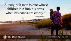 A truly rich man is one whose children run into his arms when his hands are empty.Anonymous Quotes on Children and Father's Day. #fathersday #fathersdayquotes