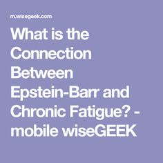 What is the Connection Between Epstein-Barr and Chronic Fatigue? - mobile wiseGEEK