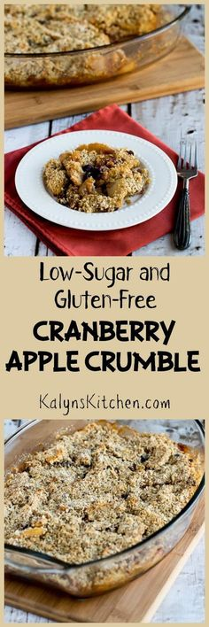 Low-Sugar and Gluten-Free Cranberry Apple Crumble is delicious for a healthier sweet treat during the holidays.  [found on KalynsKitchen.com]