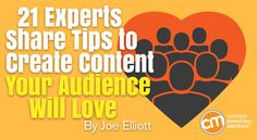 21 content marketers share their best tip to create content their audience will love – Content Marketing Institute