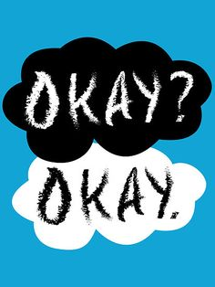 """'Maybe okay will be our always.'"" (5.73) Hazel and Augustus want to have a word between them that represents them being ""alright"" or ""fine"""