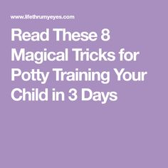 Read These 8 Magical Tricks for Potty Training Your Child in 3 Days