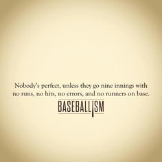 Baseball ... the only sport where you will see a perfect game.