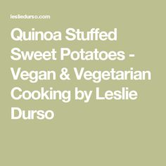 Quinoa Stuffed Sweet Potatoes - Vegan & Vegetarian Cooking by Leslie Durso