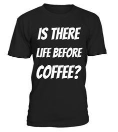 """# IS THERE LIFE BEFORE COFFEE Funny Fun Caffeine Lover T-Shirt .  Special Offer, not available in shops      Comes in a variety of styles and colours      Buy yours now before it is too late!      Secured payment via Visa / Mastercard / Amex / PayPal      How to place an order            Choose the model from the drop-down menu      Click on """"Buy it now""""      Choose the size and the quantity      Add your delivery address and bank details      And that's it!      Tags: IS THERE LIFE BEFORE…"""