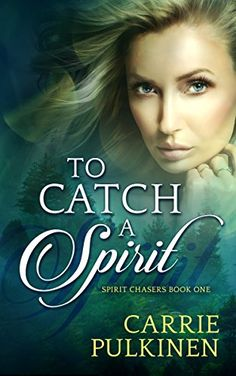 To Catch a Spirit (Spirit Chasers Book 1) by Carrie Pulkinen