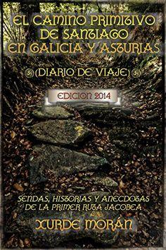 El Camino Primitivo de Santiago entre Asturias y Galicia - Diario de Viaje - eBook: Xurde Morán, Eliseo Mauas Pinto: Amazon.es: Libros